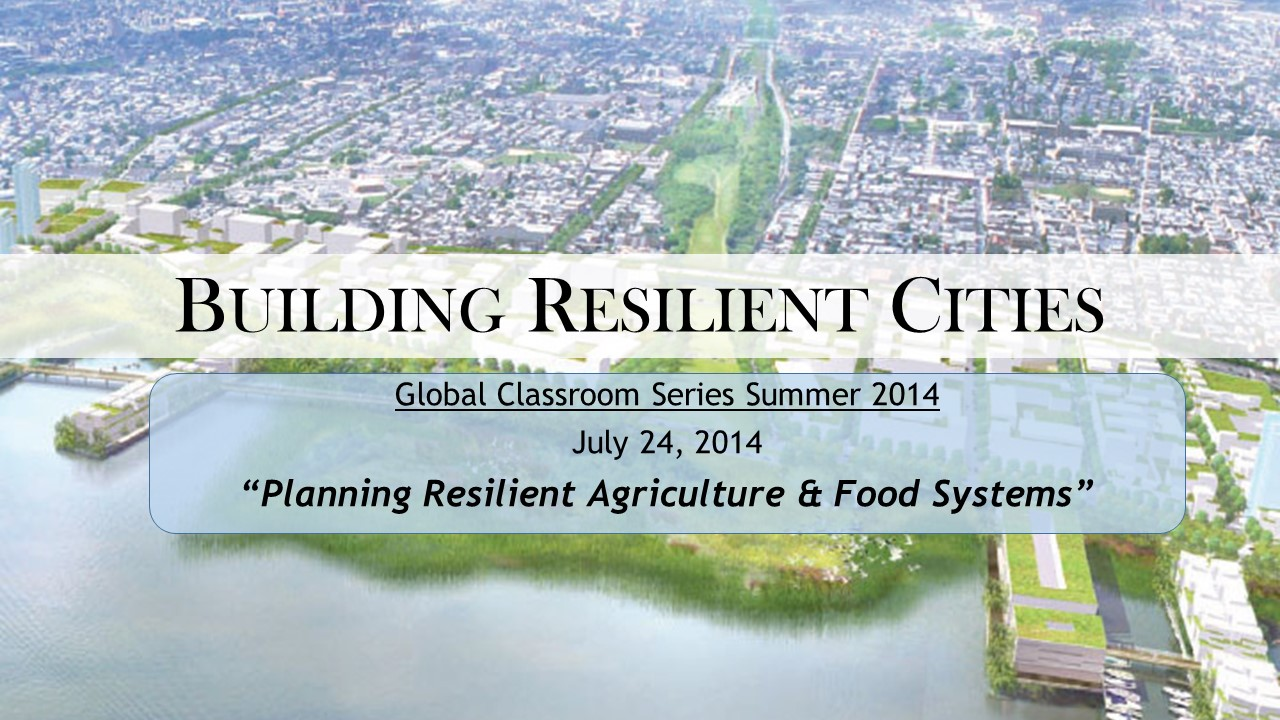 Resilient Cities 07: Planning Resilient Agriculture and Food Systems