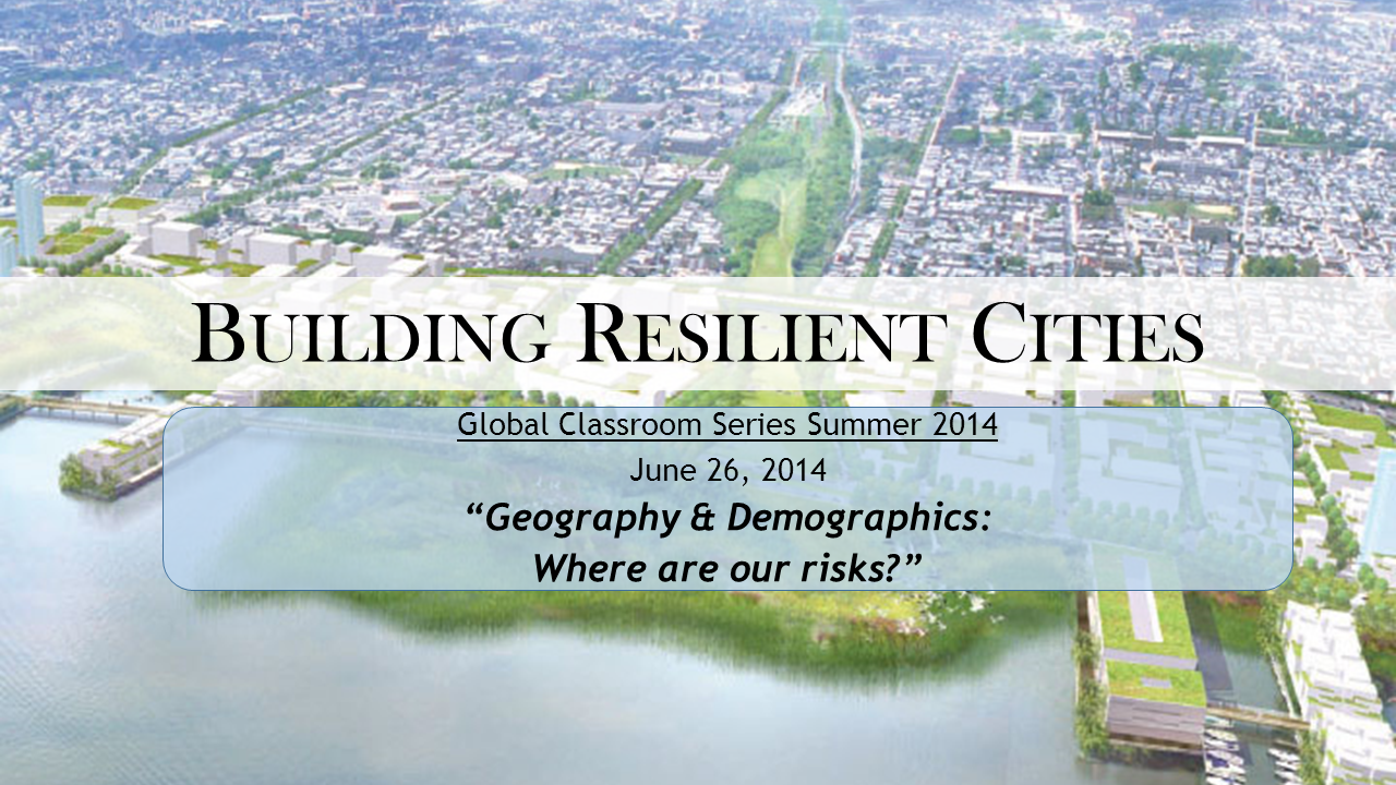 Resilient Cities 03: Geography and Demographics: Where are our Risks?